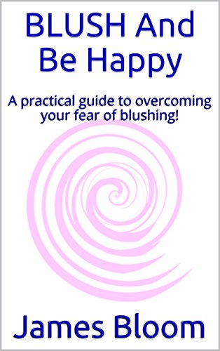 Blush and be happy a practical guide to overcoming your fear of blush and be happy a practical guide to overcoming your fear of blushing by fandeluxe Choice Image