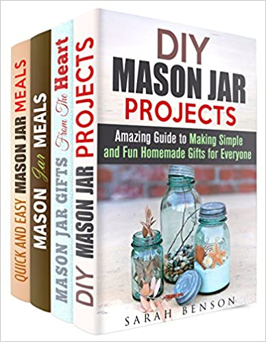 Mason Jar Projects Box Set (4 in 1): Over 100 Mason Jar Gift Ideas, Creative Meals and Other Fun Projects (Mason Jar Meals and Projects)