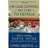Me case contigo, no con tu familia: Este y otros nueve mitos que arruinarán su matrimonio (Spanish Edition)