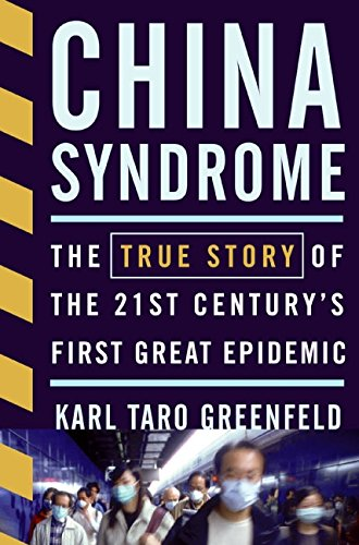 Read Online China Syndrome: The True Story of the 21st Century's First Great Epidemic ebook