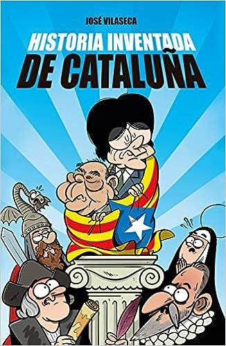 Historia inventada de Cataluña: Amazon.es: Vilaseca Haro, José: Libros