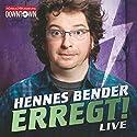 Erregt: Live Hörspiel von Hennes Bender Gesprochen von: Hennes Bender