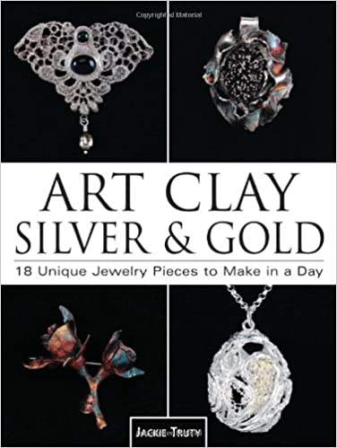 Art Clay Silver Gold 18 Unique Jewelry Pieces to Make in a Day