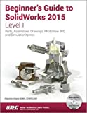Beginner's Guide to SolidWorks 2015 - Level I