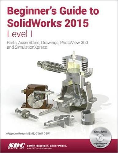 Beginner's Guide to SolidWorks 2015 - Level I by SDC Publications