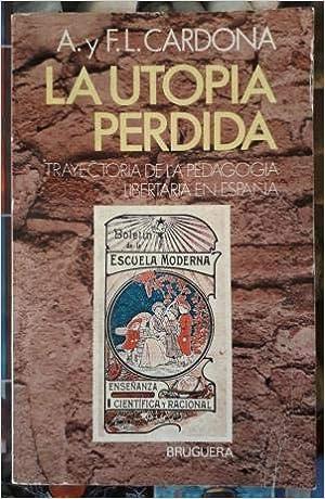 LA UTOPÍA PERDIDA. Trayectoria de la Pedagogía Libertaria en España: Amazon.es: A. y F.L. CARDONA: Libros