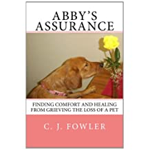 Abby's Assurance: Finding Comfort and Healing from Grieving the Loss of a Pet