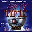 Gift of Time Audiobook by Robin Alexander Narrated by Karen Anton