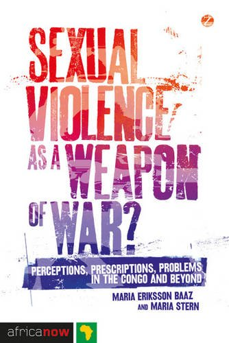 Download Sexual Violence as a Weapon of War?: Perceptions, Prescriptions, Problems in the Congo and Beyond (Africa Now) ebook