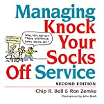 Managing Knock Your Socks Off Service | Chip R. Bell,Ron Zemke,David Zielinski