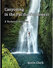 Canyoning in the Pacific Northwest: A Technical Resource
