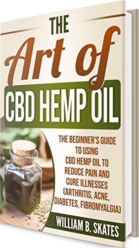 The Art of CBD Hemp Oil: The Beginner's Guide to Using CBD Hemp Oil to  Reduce Pain and Cure Illnesses (Arthritis, Acne, Diabetes, Fibromyalgia)