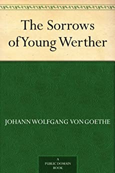 The Sorrows of Young Werther by [Goethe, Johann Wolfgang von]