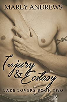 Injury & Ecstasy (The Lake Lovers Series Book 2) by [Andrews, Marly]