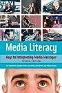 Media Literacy: Keys to Interpreting Media Messages, 4th Edition: Keys to Interpreting Media Messages