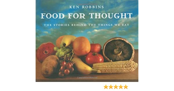 Food For Thought: The Stories Behind the Things We Eat: Ken ...