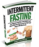 img - for Intermittent Fasting: For Women and Men, the EASIEST and Most Effective Way to Lose Fat FAST and Keep it Off Effortlessly (Intermittent Fasting, Intermittent ... weight, Intermittent Fasting for beginners) book / textbook / text book