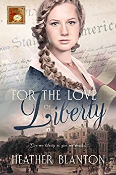 For the Love of Liberty (Timeless Love Book 4) by [Blanton, Heather, Love, Timeless]