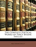 The Complete Poetical Works of Percy Bysshe Shelley