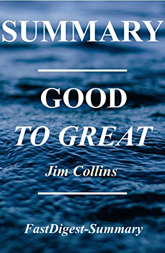 Summary - Good to Great: By Jim Collins - Why Some Companies Make the Leap...And Others Don't (Good to Great: A Complete Summary Book 1) (Good To Great And The Social Sectors Summary)