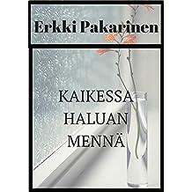 Kaikessa haluan mennä (Finnish Edition)