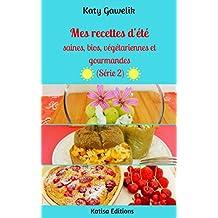 Mes recettes d'été saines, bios, végétariennes et gourmandes (Série 2) (Les Gourmandes Astucieuses t. 11) (French Edition)