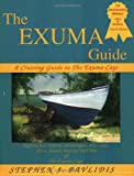 The Exuma Guide: A Cruising Guide to the Exuma Cays : Approaches, Routes, Anchorages, Dive Sights, Flora, Fauna, History, and Lore of the Exuma Cays