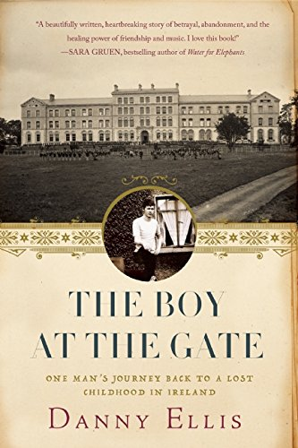 The Boy At The Gate: One Man's Journey Back To A Lost Childhood In Ireland