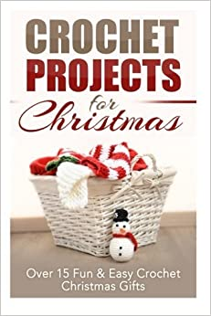 Crochet Projects for Christmas: Over 15 Fun & Easy Crochet Christmas Gifts by Elizabeth Taylor (2014-12-17)