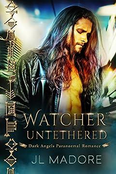 Watcher Untethered: Dark Angels Paranormal Romance (Watchers of the Gray Book 1)