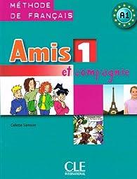 Amis et compagnie, A1 : Tome 1, Livre de l'élève par Colette Samson