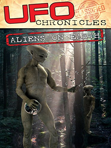 UFO Chronicles: Aliens On Earth (Best Ufo Conspiracy Documentaries)