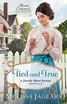 Tied and True (Hearts Entwined Collection): A Teaville Moral Society Novella by [Jagears, Melissa]