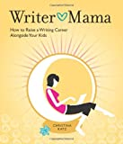 Writer Mama: How to Raise a Writing Career Alongside Your Kids