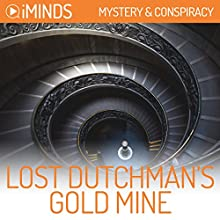 Lost Dutchman's Gold Mine: Mystery & Conspiracy Audiobook by  iMinds Narrated by Fleet Cooper