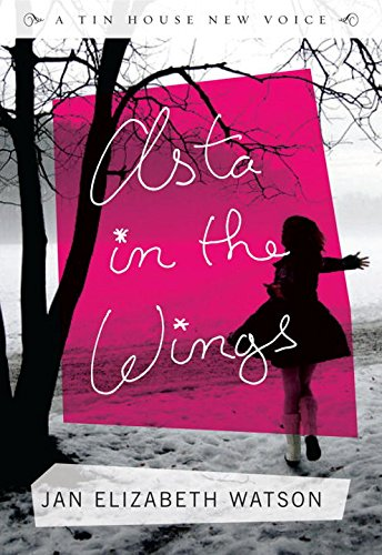 Asta in the Wings (Tin House New Voice)