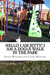 Hello I am Jetty! I am a Dog!:A Walk in the Park (Hello My Name Is Jetty! I Am a Dog!) Paperback