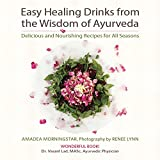 Product review for Easy Healing Drinks from the Wisdom of Ayurveda: Delicious and Nourishing Recipes for All Seasons
