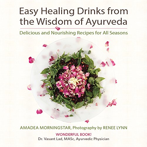 (Easy Healing Drinks from the Wisdom of Ayurveda: Delicious and Nourishing Recipes for All Seasons)