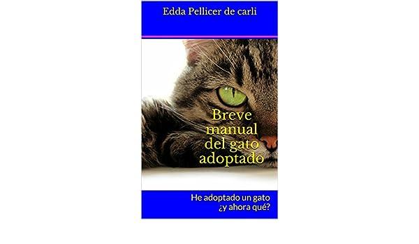 Breve manual del gato adoptado: He adoptado un gato ¿y ahora qué? (Spanish Edition) - Kindle edition by Edda Pellicer, Martha Ballús.