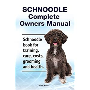 Schnoodle Complete Owners Manual. Schnoodle book for training, care, costs, grooming and health. 1