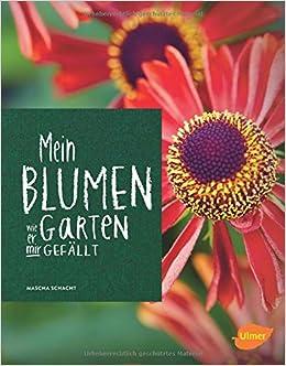 Mein Blumengarten Wie Er Mir Gefallt Amazon De Mascha Schacht