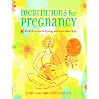 Meditations for Pregnancy: 36 Weekly Practices for Bonding with Your Unborn Baby