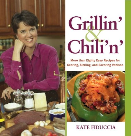 (Grillin' and Chili'n: Eighty Easy Recipes for Venison to Sizzle, Smoke, and Simmer)