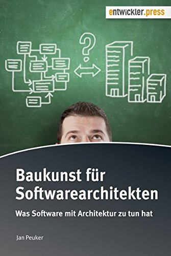 Baukunst für Softwarearchitekten. Was Software mit Architektur zu tun hat Taschenbuch – 16. Mai 2014 Jan Peuker entwickler.press 3868021183 Informatik