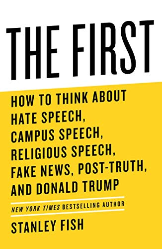 Image of The First: How to Think About Hate Speech, Campus Speech, Religious Speech, Fake News, Post-Truth, and Donald Trump