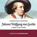 Johann Wolfgang von Goethe: Leben und Werk | Christian Liederer