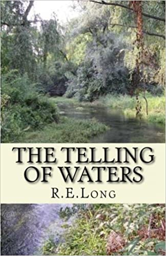 The Telling of Waters by R. E. Long (2012-04-06)