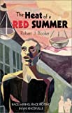 The Heat of a Red Summer : Race Mixing, Race Rioting in 1919 Knoxville, Booker, Robert J., 1582441502