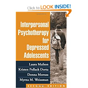 Interpersonal Psychotherapy for Depressed Adolescents, Second Edition Laura Mufson PhD, Kristen Pollack Dorta PhD, Donna Moreau MD and Myrna M. Weissman Phd